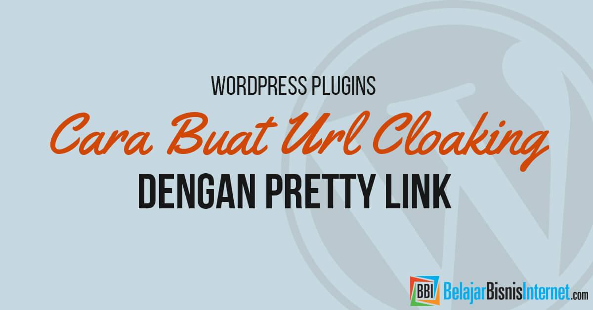Cara Buat URL Cloaking dengan Pretty Link